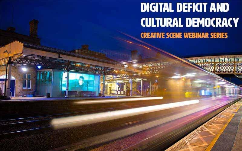 Digital Deficit and Cultural Democracy: Creative Scene webinar series